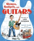 Gizmos, Gadgets, and Guitars: The Story of Leo Fender Cover Image