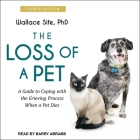 The Loss of a Pet: A Guide to Coping with the Grieving Process When a Pet Dies: 4th Edition Cover Image