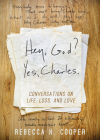 Hey, God? Yes, Charles.: A New Perspective on Coping with Loss and Finding Peace Cover Image