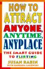 How to Attract Anyone, Anytime, Anyplace: The Smart Guide to Flirting Cover Image