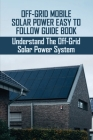 Off-Grid Mobile Solar Power Easy To Follow Guide Book: Understand The Off-Grid Solar Power System: Mobile Solar Power Made Easy Cover Image