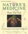 Nature's Medicine: Plants that Heal: A chronicle of mankind's search for healing plants through the ages Cover Image