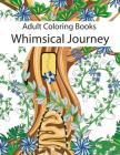 Adult Coloring Books: Whimsical Journey Coloring Books for Adults Relaxation (Flowers, Landscapes and Fairies) Cover Image