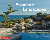 Visionary Landscapes: Japanese Garden Design in North America, The Work of Five Contemporary Masters Cover Image