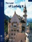 The Land of Ludwig II: The Royal Castles and Residences in Upper Bavaria and Swabia Cover Image