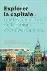 Explorer La Capitale: Guide Architectural de la Région d'Ottawa-Gatineau Cover Image