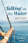 Talking on the Water: Conversations about Nature and Creativity Cover Image