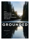 Grounded: How Contact with Nature Can Improve Our Mental and Physical Wellbeing Cover Image