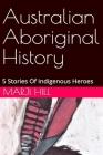 Australian Aboriginal History: 5 Stories of Indigenous Heroes Cover Image