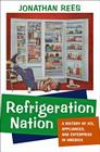 Refrigeration Nation: A History of Ice, Appliances, and Enterprise in America (Studies in Industry and Society) Cover Image
