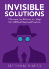 Invisible Solutions: 25 Lenses That Reframe and Help Solve Difficult Business Problems Cover Image