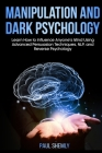 Manipulation and Dark Psychology: Learn How to Influence Anyone's Mind Using Advanced Persuasion Techniques, NLP, and Reverse Psychology Cover Image