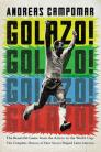 Golazo!: The Beautiful Game from the Aztecs to the World Cup: The Complete History of How Soccer Shaped Latin America Cover Image