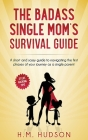 The Badass Single Mom's Survival Guide: 21 Life Hacking Tips Cover Image