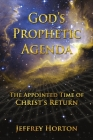 God's Prophetic Agenda: The Appointed Timne of Christ's Return Cover Image