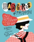 Bad Girls of Fashion: Style Rebels from Cleopatra to Lady Gaga Cover Image