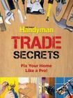 Trade Secrets: Fix Your Home Like a Pro! (Family Handyman) Cover Image