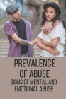 Prevalence Of Abuse: Signs Of Mental And Emotional Abuse: How To End Up In An Abusive Relationship Cover Image
