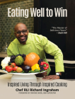 Eating Well to Win: Inspired Living Through Inspired Cooking Cover Image