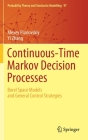 Continuous-Time Markov Decision Processes: Borel Space Models and General Control Strategies (Probability Theory and Stochastic Modelling #97) Cover Image