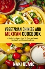 Vegetarian Chinese And Mexican Cookbook: 2 Books In 1: Learn How To Cook 140 Veggie Recipes From Mexico And China Cover Image