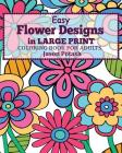 Easy Flower Designs in Large Print Coloring Book for Adults Cover Image