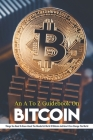 An A To Z Guidebook On Bitcoin: Things You Need To Know About The Wonderful World Of Bitcoin And How It Can Change The World: Cryptocurrency For Dummi Cover Image