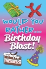 Would You Rather... Birthday Blast!: Fully-illustrated, clean, and hilarious questions to start the party! Cover Image