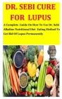 Dr. Sebi Cure For Lupus: A Complete Guide On How To Use Dr. Sebi Alkaline Nutritional Diet Eating Method To Get Rid Of Lupus Permanently Cover Image