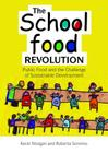 The School Food Revolution: Public Food and the Challenge of Sustainable Development Cover Image
