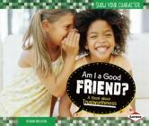 Am I a Good Friend?: A Book about Trustworthiness (Show Your Character) Cover Image