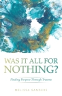 Was It All For Nothing?: Finding Purpose Through Trauma Cover Image