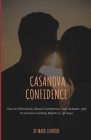 Casanova Confidence: How to Effortlessly Boost Confidence, Self-Esteem, and Overcome Limiting Beliefs in 30 days Cover Image