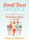 Small Town Divorce: A Road Map Through Devastation, Despair, and Drama Cover Image