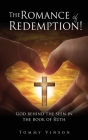 The Romance of Redemption!: God behind the seen in the book of Ruth Cover Image