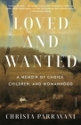 Loved and Wanted: A Memoir of Choice, Children, and Womanhood Cover Image