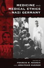 Medicine and Medical Ethics in Nazi Germany: Origins, Practices, Legacies (Vermont Studies on Nazi Germany and the Holocaust #1) Cover Image