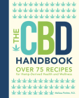 The CBD Handbook: Over 75 Recipes for Hemp-Derived Health and Wellness (Everyday Wellbeing) Cover Image