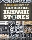 The All New Illustrated Guide to Everything Sold in Hardware Stores Cover Image