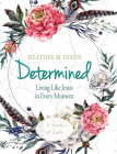Determined - Women's Bible Study Participant Workbook: Living Like Jesus in Every Moment Cover Image