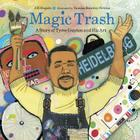 Magic Trash: A Story of Tyree Guyton and His Art Cover Image