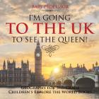 I'm Going to the UK to See the Queen! Geography for 3rd Grade - Children's Explore the World Books Cover Image