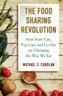 The Food Sharing Revolution: How Start-Ups, Pop-Ups, and Co-Ops are Changing the Way We Eat Cover Image