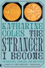 The Stranger I Become: On Walking, Looking, and Writing Cover Image