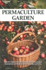 Permaculture Garden: From Urban Gardening To Backyard Homestead For A Sustainable Living: Permaculture Planting Guide Cover Image