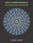 cool flowers mandalas coloring book for adults stress- relief: Coloring Book Stress Relieving Designs, 50 Intricate mandala adults with Detailed Manda Cover Image