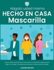 Hágalo Usted Mismo Hecho En Casa Mascarilla: La guía rápida esencial sobre cómo hacer su mascarilla médica para el hogar y los viajes. Con patrones de Cover Image