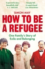How to Be a Refugee: One Family's Story of Exile and Belonging Cover Image