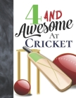 4 And Awesome At Cricket: Sketchbook Activity Book Gift For Cricket Players - Bat And Ball Sketchpad To Draw And Sketch In Cover Image