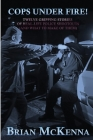 Cops Under Fire!: 12 Gripping Stories of Real-Life Police Shootouts (and What to Make of them) Cover Image